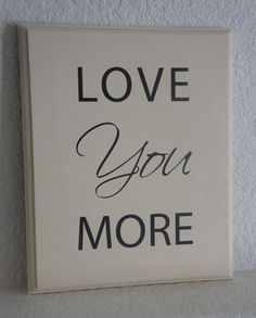 Love You More Routed Plaque Sign gift for Valenetine's Day - Wedding - Birthday