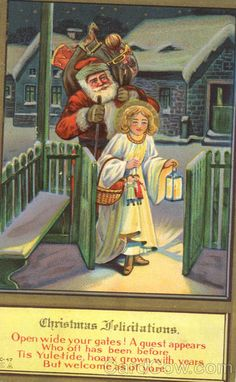 Christmas Felicitations - Santa with Girl Open wide your gates! A guest appears who off has been before Tis Yuletide, hoary grown with years But welcome as of yore.