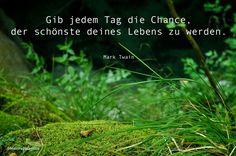Gib jedem Tag die Chance, der schönste deines Lebens zu werden. Mark Twain #zitate #deutsch