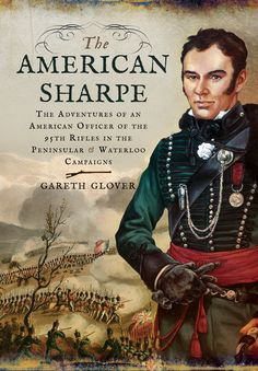 The American Sharpe The American Sharpe (Hardback) The Adventures of an American Officer of the 95th Rifles in the Peninsular and Waterloo Campaigns By Gareth Glover
