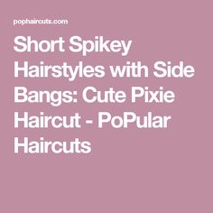 Short Spikey Hairstyles with Side Bangs: Cute Pixie Haircut - PoPular Haircuts