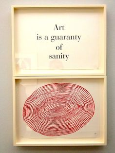 """Art is a guaranty of sanity"", Louise Bourgeois"