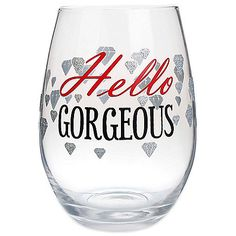 """Hello Gorgeous"" Stemless Wine Glass - BedBathandBeyond.com"