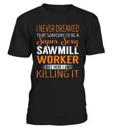 I Never Dreamed That Someday I'd Be a Super Sexy Sawmill Worker #SawmillWorker