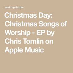 ‎Christmas Day: Christmas Songs of Worship - EP by Chris Tomlin on Apple Music Chris Tomlin, Try It Free, Apple Music, Worship, Album, Songs, Math, Christmas, Mathematics