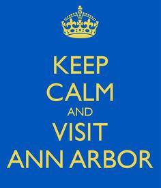 Keep Calm and Visit Ann Arbor!
