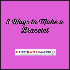 3 Ways to Make Bracelets