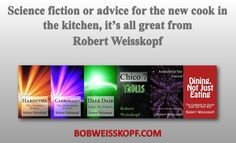 Whether you need to be entertained or fed, Robert Weisskopf has the book for you.  All titles are available in E-book or paperback and are priced from FREE to $12.99.  You can find them at http://amzn.to/2wibPqV or on my blog sale page https://bobweisskopf.com/shop-for-my-books/