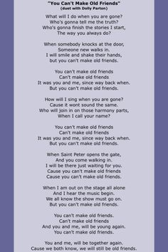 You Can't Make Old Friends-Kenny Rogers & Dolly Parton. It relates to me so much Country Lyrics, Country Singers, Country Music, Dolly Parton Lyrics, Old Friend Quotes, Dolly Parton Kenny Rogers, Typography Quotes, Old Friends, Love Songs