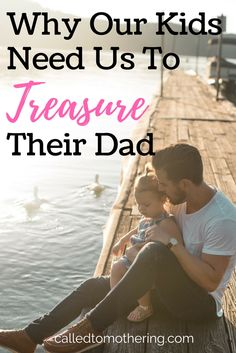 Why Our Kids Need Us To Treasure Their Dad – Called To Mothering