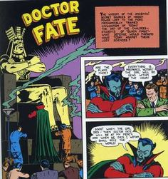 The Golden Age Doctor Fate made his initial appearance in More Fun Comics #55, May, 1940. Doctor Fate did not make the cover on this issue. He was to go through some changes in costume and identity, but not quite as many as other DC heroes.