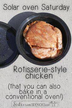 This is post #1 in our series on Solar Oven cooking--delicious rotisserie-style chicken that you can also make in your conventional oven.  So easy!  So delicious! Gotta try it one way or another.