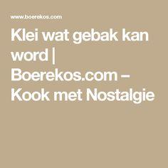 Klei wat gebak kan word   Boerekos.com – Kook met Nostalgie