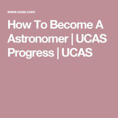How To Become A Astronomer | UCAS Progress | UCAS