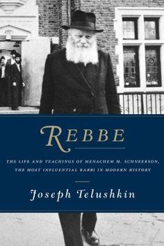 Rebbe: The Life and Teachings of Mena...