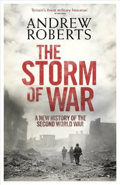 The Storm of War: A New History of the Second World War by Andrew Roberts. $12.18. 803 pages. Publisher: Penguin; 1 edition (August 6, 2009). Author: Andrew Roberts