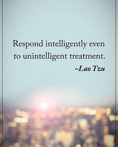 "14.3k Likes, 56 Comments - Positive + Motivational Quotes (@powerofpositivity) on Instagram: ""Respond intelligently even to unintelligent treatment. - Lao Tzu #powerofpositivity"""