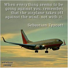 When everything seems to be going against you, remember that the airplane takes off against the wind, not with it.  #motivation #against #airplane #quotes