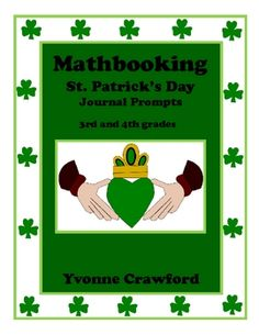 This is a packet of 10 math journal prompts with a St. Patrick's Day theme that can be used for 3rd and 4th grades. All you need to do is cut out t...