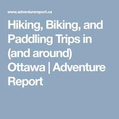 Hiking, Biking, and Paddling Trips in (and around) Ottawa Us Map, Amazing Adventures, Ottawa, Biking, Trips, Canada, Viajes, Bicycling