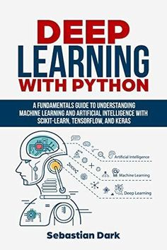 Deep Learning With Python: A Fundamentals Guide To Understanding Machine Learning and Artificial Intelligence With Scikit-Learn, TensorFlow, and Keras by [Dark, Sebastian] Artificial Intelligence Article, Artificial Intelligence Algorithms, Machine Learning Artificial Intelligence, Machine Learning Projects, Machine Learning Deep Learning, Learn Programming, Computer Programming, Python Programming, Programming Languages