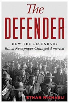 "Ethan Michaeli, who was once a reporter for The Chicago Defender in the 1990s, has written a new book ""The Defender: How The Legendary Black Newspaper Changed America.""   Named for its founder's aspiration to be a ""defender"" of the race, the ""Chicago Defender"" was exactly that in the early years of its long history – opposing lynching and Jim Crow, as well segregation in the U.S. military during World [...]"