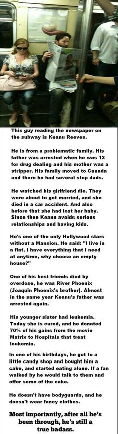 Keanu Reeves. I've read this before.. He's had a very sad life but continues to be humble and mobe on.