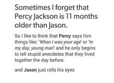 Jason acts older than Percy