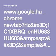 www.google.hu _ chrome newtab?rlz=1C1XBRQ_enHU683HU683&espv=2&ie=UTF-8