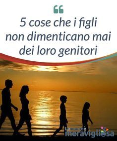 5 cose che i figli non dimenticano mai dei loro genitori. Alcuni comportamenti dei genitori lasciano un'impronta #indelebile #Vediamo quali sono 5 di quei comportamenti che i figli #dimenticano #raramente. Parents, Montessori Math, I Love My Son, Self Control, Children, Kids, Mindfulness, Health, Adhd