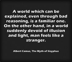 A world which can be explained...― Albert Camus, The Myth of Sisyphus