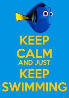"""Wednesday Wisdom: """"When life gets you down, want to know what you've gotta do? Just keep swimming, just keep swimming."""" –Dory, Finding Nemo"""