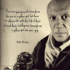 Pablo Picasso quote about art ~ I think the same can be said about really exquisite books.
