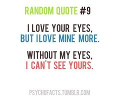 I love your eyes...