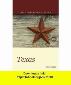 Texas An Illustrated History (9780781812665) John Perry , ISBN-10: 0781812666  , ISBN-13: 978-0781812665 ,  , tutorials , pdf , ebook , torrent , downloads , rapidshare , filesonic , hotfile , megaupload , fileserve