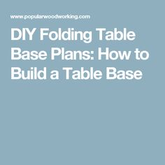 DIY Folding Table Base Plans: How to Build a Table Base