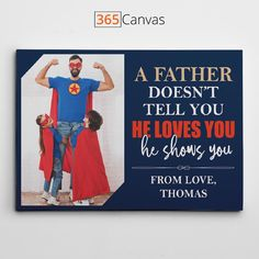 'A father doesn't tell you he loves you, he shows you' photo canvas print is a perfect gift for dads who have it all. On Father's Day or just because, surprise him with this personalized canvas and see the tears of joy in his eyes. To customize the print, simply upload a photo and add the children's names to make the photo gift much more meaningful. Giving this to your father, and he will not be able to hold the temptation of hanging it immediately in the living room, bedroom, or hallway! Perfect Gift For Dad, Perfect Photo, Personalized Gifts For Dad, Custom Canvas Prints, Told You So, Love You, Tears Of Joy, Dad Birthday, Photo Canvas