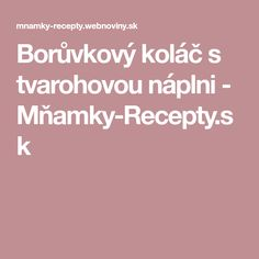 Borůvkový koláč s tvarohovou náplni - Mňamky-Recepty.sk Fitness, Excercise, Health Fitness, Rogue Fitness