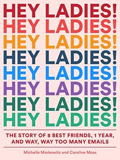 Hey Ladies!: The Story of 8 Best Friends, 1 Year, and Way, Way Too Many Emails: Michelle Markowitz, Caroline Moss, Ms. Carolyn Bahar: 9781419729133: Amazon.com: Books