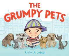 Observations of humans and their animal companions will lead most people to the conclusion there is the perfect pet, the perfect pal for everyone.  On April 5, 2016 The Grumpy Pets (Abrams Books for Young Readers) written and illustrated by Kristine A. Lombardi growled into the world.  Now I don't know about you but as soon as I saw the title, I knew I had to read this book.