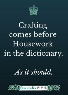 Crafting come before Housework in the dictionary. As it should.