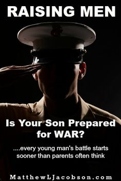 "Is your son prepared to face the moral struggles that he will face? This struggle begins far sooner than many parents wish it would. War is doing his way. How will you prepare him for victory? ""Raising Men: Prepare Your Sons for War, Part I"" MatthewLJacobson.com"