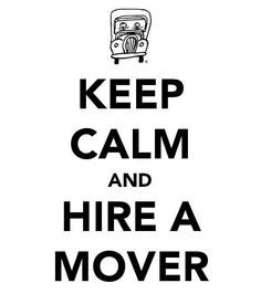 keep calm and hire two men and a truck