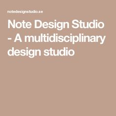 Note Design Studio - A multidisciplinary design studio