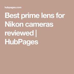 Best prime lens for Nikon cameras reviewed | HubPages