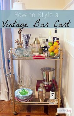 Style an old fashioned bar cart for easy entertaining.