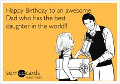Free And Funny Birthday Ecard Happy To An Awesome Dad Who Has The Best Daughter In World Create Send Your Own Custom