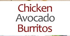 Chicken and Avocado Burritos https://www.pinterest.com/pin/301811612512319362/sent/?sender=356910476627681698&invite_code=56387eb2c84f45d1f146a03143a87e14