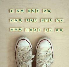 We are not ok, but that is ok <3