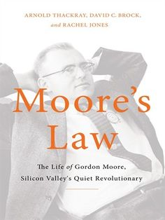 Moore's Law: The Life of Gordon Moore, Silicon Valley's Quiet Revolutionary Moore s Law The Life of Gordon Moore Silicon Valley s Quiet Revolutionary Silicon Valley Startups, Rachel Jones, Heritage Foundation, The Life, Critical Thinking, Nonfiction Books, Revolutionaries, Science And Technology, Book Format